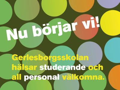 Gerlesborgsskolan hälsar studerande och all personal välkomna. Nu börjar vi!